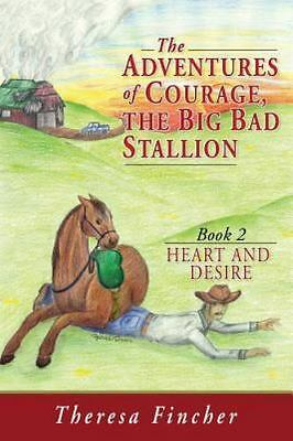 The Adventures of Courage, the Big Bad Stallion: Heart and Desire (Paperback or