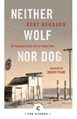 Neither Wolf nor Dog: On Forgotten Roads with an Indian Elder by Kent Nerburn...
