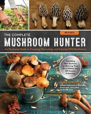 The Complete Mushroom Hunter Illustrated Guide to Foraging, Har... 9781631593017