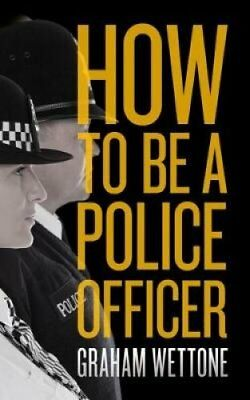 How to be a Police Officer by Graham Wettone (Paperback, 2017)