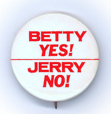 "* Rare  ~ "" BETTY YES! / JERRY NO! "" ~  1976 Campaign Button"