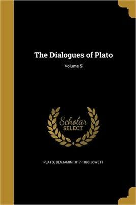 The Dialogues of Plato; Volume 5 (Paperback or Softback)