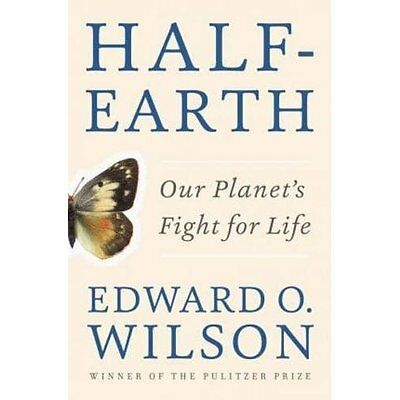 Half-Earth: Our Planet's Fight for Life - Hardcover NEW Edward O. Wilso 08-Apr-1