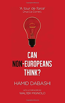 Can Non-Europeans Think?: With a Foreword by Walter Mig - Paperback NEW Pankaj M