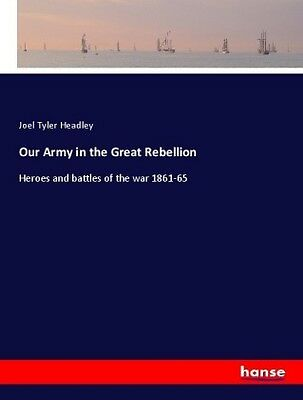 Our Army in the Great Rebellion - Heroes and battles of the war 1861-65 Kar NEU