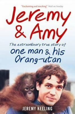 Jeremy & Amy The Extraordinary Story of One Man and His Orang-utan 9781907595189