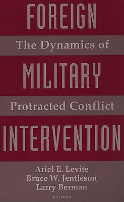 Foreign Military Intervention: The Dynamics of Protract - Paperback NEW Ariel E.