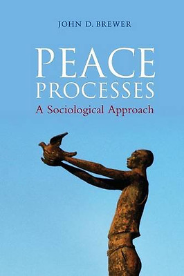 Peace Processes: A Sociological Approach - Paperback NEW Brewer, John D. 2010-04