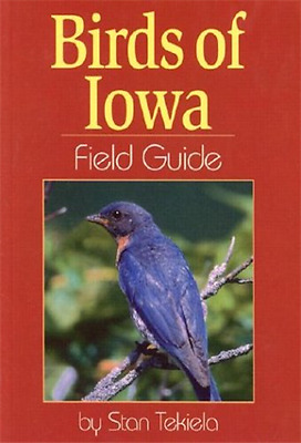 Birds of Iowa Field Guide (Field Guides) - Paperback NEW Tekiela, Stan 2000-12-0