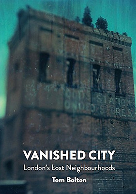 Vanished City, The : London's Lost Neighbourhoods - Paperback NEW Tom Bolton (Au