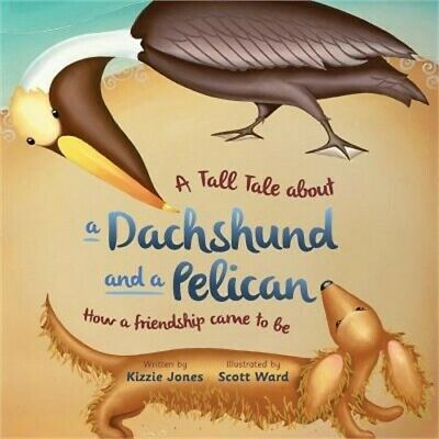 A Tall Tale about a Dachshund and a Pelican: How a Friendship Came to Be (Paperb