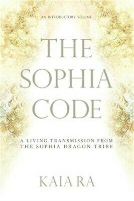 The Sophia Code: A Living Transmission from the Sophia Dragon Tribe (Paperback o