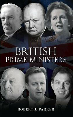 British Prime Ministers by Robert J. Parker 9781445610214 (Paperback, 2013)