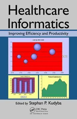 Healthcare Informatics Improving Efficiency and Productivity 9781439809785
