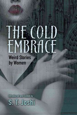 Cold Embrace Weird Stories by Women by S. T. Joshi 9780486805054
