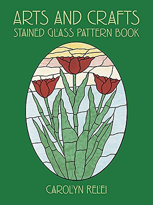 Arts & Crafts Stained Glass Pattern Book (Dover Stained - Paperback NEW Carolyn