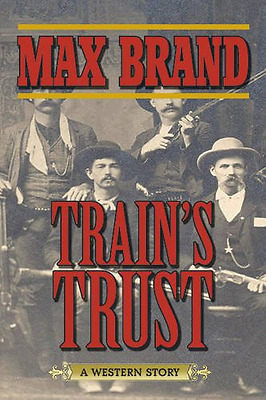 Train's Trust: A Western Story - Paperback NEW Max Brand (Auth 2015-02-19
