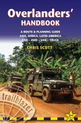 Overlanders' Handbook: Worldwide Route & Planning Guide: Car, 4wd, Van, Truck...