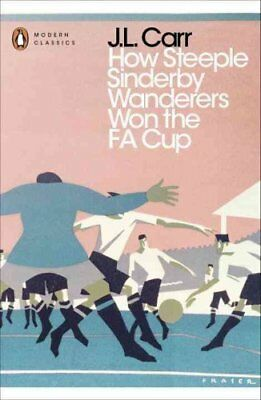 How Steeple Sinderby Wanderers Won the F.A. Cup by J. L. Carr 9780241252345
