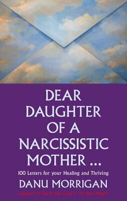 Dear Daughter of a Narcissistic Mother: 100 Letters for Your Healing and...