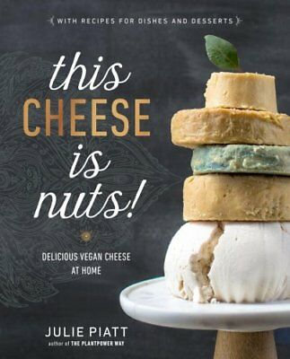 This Cheese is Nuts: Delicious Vegan Cheese Recipes and Dishes to Cook at...