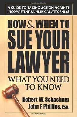 How & When to Sue Your Lawyer: What You Need to Know - Paperback NEW Schachner,