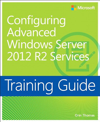 Training Guide: Configuring Advanced Windows Server 201 - Paperback NEW Orin Tho