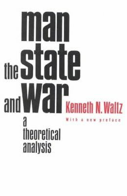 Man, the State, and War A Theoretical Analysis by Kenneth N. Waltz 9780231125376