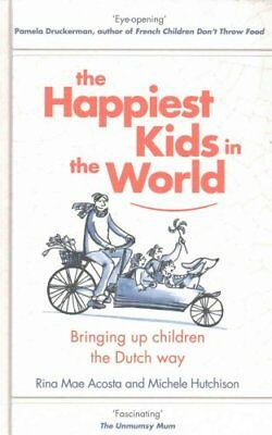The Happiest Kids in the World Bringing up Children the Dutch Way 9780857523853