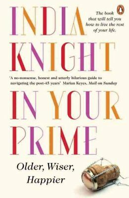 In Your Prime Older, Wiser, Happier by India Knight 9780241967836