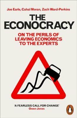 The Econocracy On the Perils of Leaving Economics to the Experts 9780141986869