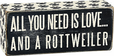 """PBK Wood Wooden 6"""" x 2 1/2"""" BOX SIGN """"All You Need Is Love...And A Rottweiler"""""""