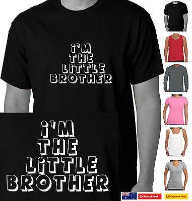 Funny T-Shirt I'm the little Brother Family sister Adults sizes Australian Store
