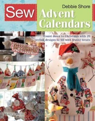 Sew Advent Calendars: Count Down to Christmas with 20 Stylish Designs to Fill...