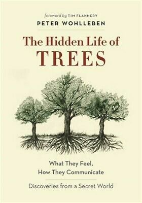The Hidden Life of Trees: What They Feel, How They Communicate--Discoveries from