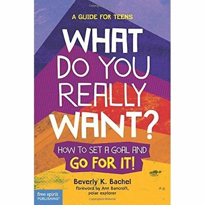 What Do You Really Want?: How to Set a Goal and Go for  - Paperback NEW Beverly