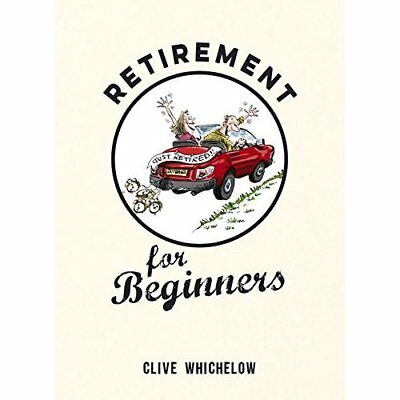 Retirement for Beginners - Hardcover NEW Clive Whichelow 2015-08-13