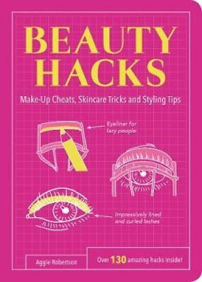Beauty Hacks: Make-Up Cheats, Skincare Tricks and Styling Tips by Aggie...