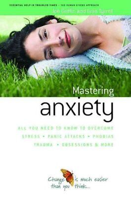 How to Master Anxiety All You Need to Know to Overcome Stress, ... 9781899398812