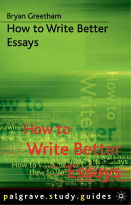 palgrave macmillan how to write better essays How to write better essays published basingstoke: palgrave macmillan, 2008 rate this 1/5 2/5 3/5 4/5 5/5 available at london library and st peter's library.