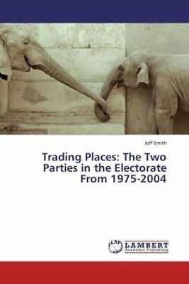 Jeff Smith - Trading Places: The Two Parties in the Electorate From 1975-20 NEU