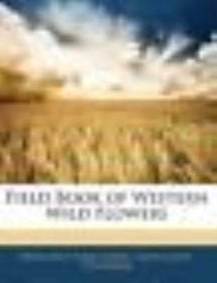 NEW Field Book of Western Wild Flowers by Margaret Armstrong