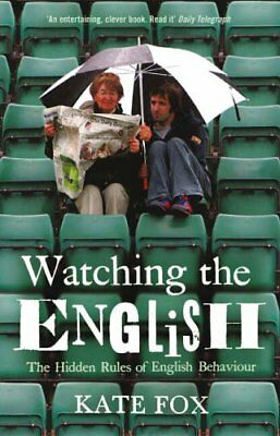 Watching the English: The Hidden Rules of English Behaviour-Kate Fox