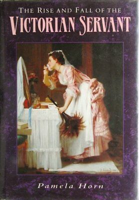 The Rise and Fall of the Victorian Servant-Pamela Horn, 9780862998196