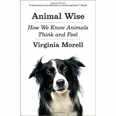 Animal Wise: How We Know Animals Think and Feel - Paperback NEW Virginia Morell