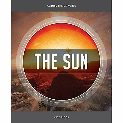 Across the Universe: The Sun - Paperback NEW Kate Riggs (Aut 2015-08-18