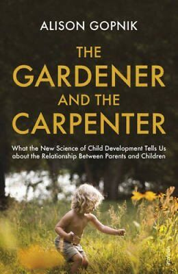 The Gardener and the Carpenter: What the New Science of Child Development...