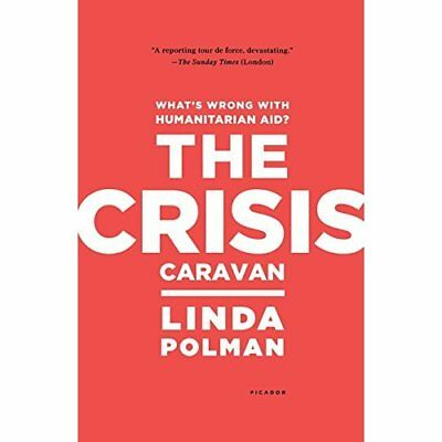The Crisis Caravan: What's Wrong with Humanitarian Aid? - Paperback NEW Polman,