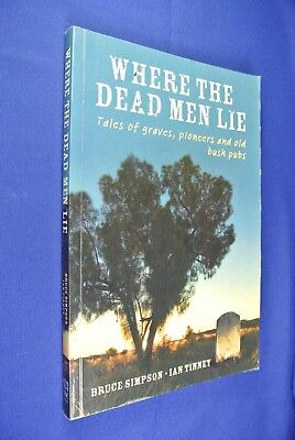 WHERE THE DEAD MEN LIE Bruce Simpson AUSTRALIAN TALES OUTBACK GRAVES & BUSH PUBS