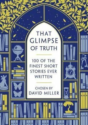 That Glimpse of Truth: The 100 Finest Short Stories Ever Written by Head of...